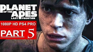 PLANET OF THE APES Last Frontier Gameplay Walkthrough Part 5 [1080p HD PS4 PRO] - No Commentary