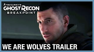 Tom Clancy's Ghost Recon Breakpoint: We Are Wolves 4K Gameplay Trailer | Ubisoft [NA]