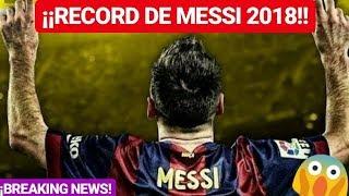 ¡¡MESSI NUEVO RECORD INCREIBLE EN 2018!! ¡¡BREAKING NEWS!! FC BARCELONA NOTICIAS