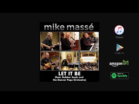 Let It Be (Beatles cover) - Mike Massé feat. Rubber Souls & Denver Pops Orchestra