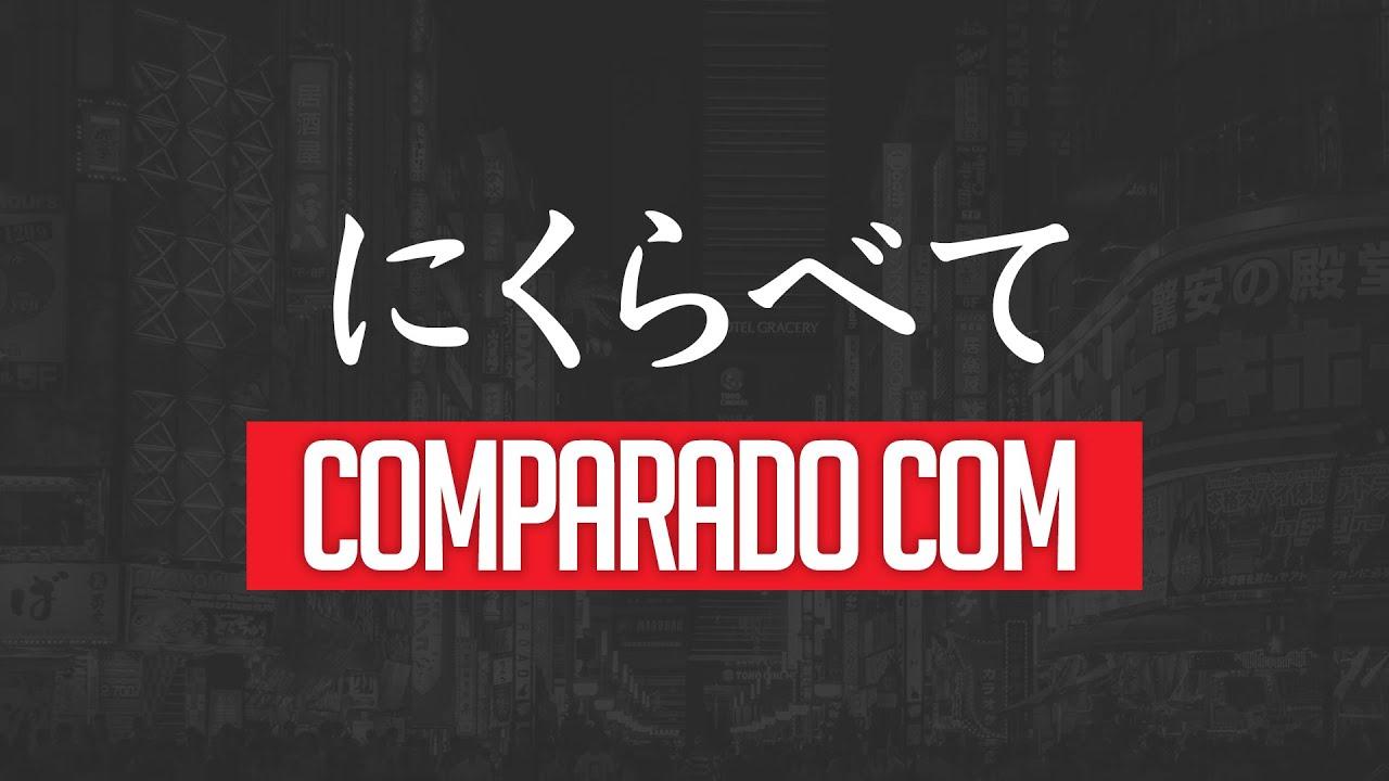"""Estrutura に比べて (ni kurabete)   Como dizer """"Comparado com..."""" em Japonês"""