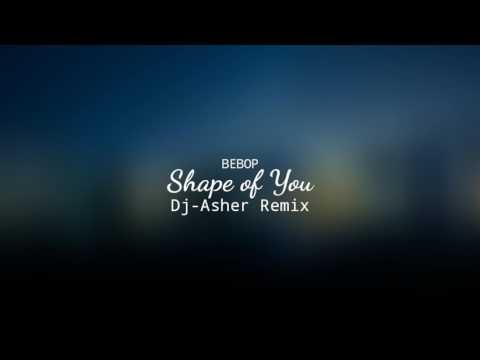 BeBop-Shape Of You (Dj-Asher Remix)