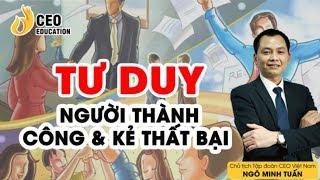 Tư Duy Của Người Thành Công Và Thất Bại - Ngô Minh Tuấn   Học Viện CEO Việt Nam
