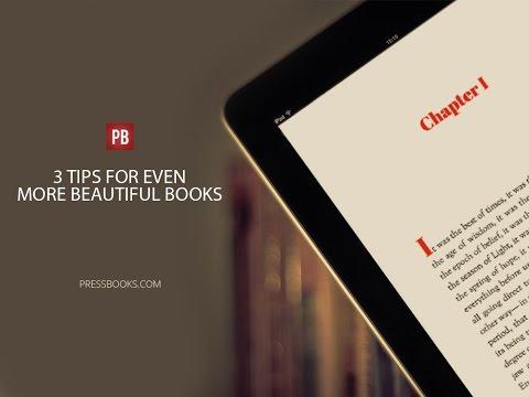 3 Tips For Better Books Using Pressbooks