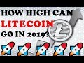 HOW HIGH CAN LITECOIN CAN GO IN 2019?