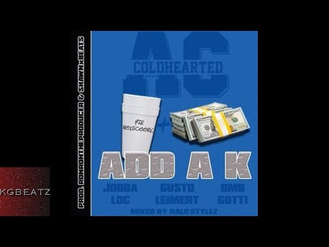 ColdheartedAC ft. Jooba Loc, Gusto Leimert, DMB Gotti - Add A K [Prod Ron-Ron, Shawn Beats] [2017]