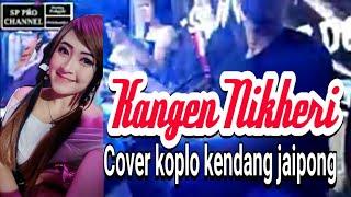 KANGEN NIKHERI - COVER KOPLO KENDANG JAIPONG