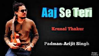 Aaj se Teri | Krunal Thakur | Akshay Kumar | Padman | Arijit Singh | Songs Factory