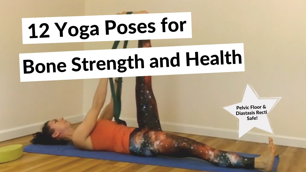 12 Yoga Poses For Bone Health And Strength Based On Dr Loren Fishman S Method For Osteoporosis Youtube