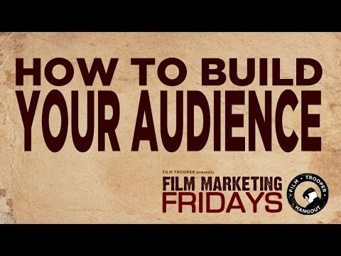 Film Marketing Fridays - How to Build Your Audience