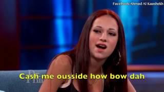Cash me ousside how bow dah - Arabic mother version