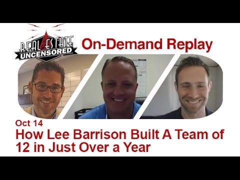 Real Estate Agent Marketing: How Lee Barrison Built A Team of 12 in Just Over a Year