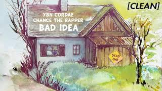 [CLEAN] YBN Cordae - Bad Idea (feat. Chance The Rapper)