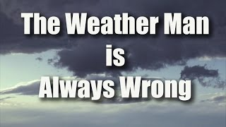 The Weather Man is Always Wrong - Sunday Soapbox #3