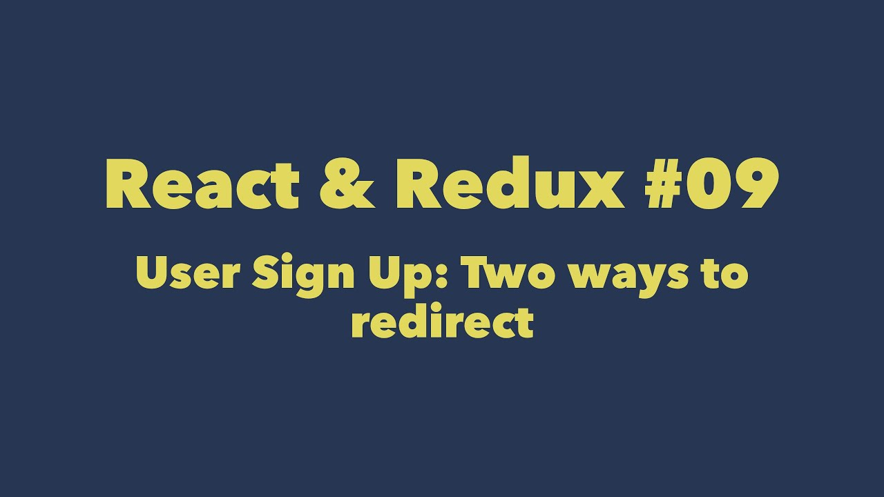 React & Redux #09  User Sign Up: Two ways to redirect