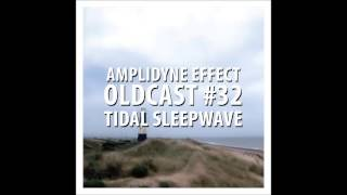 Amplidyne Effect - Oldcast #32 - Tidal Sleepwave