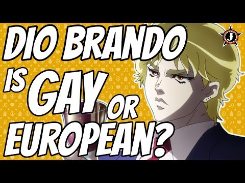 DIO IS GAY OR EUROPEAN?