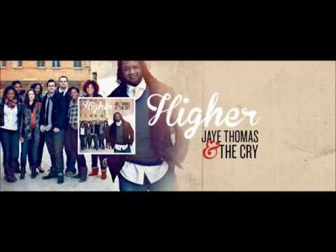 Higher - Jaye Thomas &  The Cry
