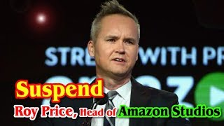 Amazon Suspends Roy Price Top Studio Head after Harassment Claim