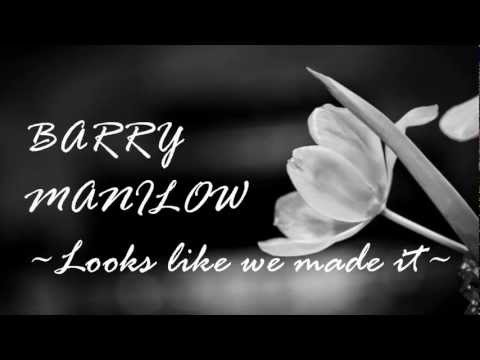 Barry Manilow   Looks like We made it Lyrics