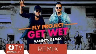 Fly Project   Get Wet (Vannys Remix)