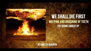 We Shall Die First - Weeping and gnashing of teeth (w / lyrics)