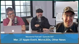 Apple's education event, MicroLEDs, Other News: Macworld Podcast Ep. 597