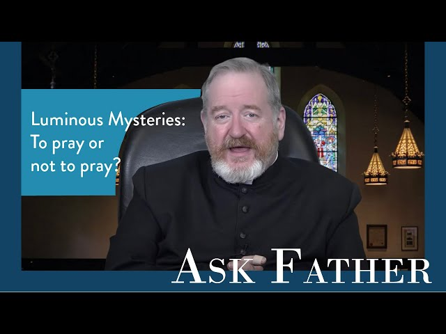 The Luminous Mysteries | Ask Father with Fr. Paul McDonald