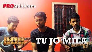 Tu Jo Mila   Bajrangi Bhaijaan Salman Khan song   Unplugged Cover   Prodabblers