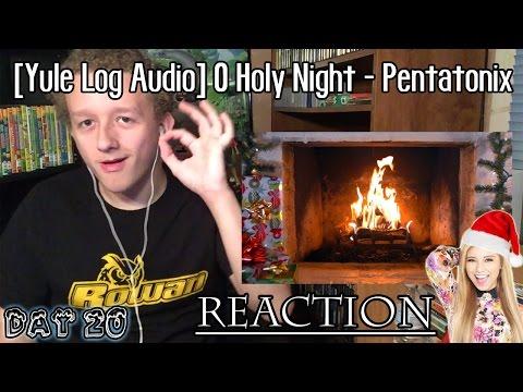 [Yule Log Audio] O Holy Night - Pentatonix | REACTION