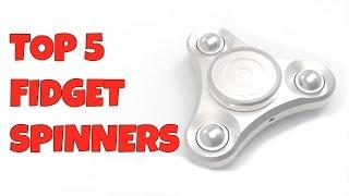TOP 5 FIDGET SPINNERS 2017