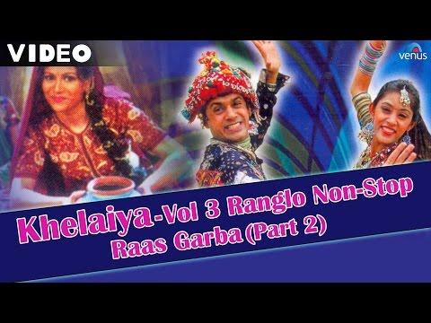 Khelaiya - Vol 3   Ranglo Non-Stop Raas Garba (Part 2)   Popular Dandiya Songs - Video Songs
