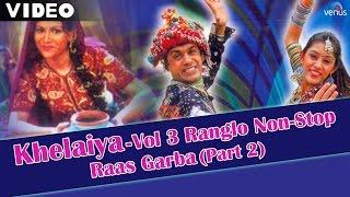 Khelaiya - Vol 3 | Ranglo Non-Stop Raas Garba (Part 2) | Popular Dandiya Songs - Video Songs