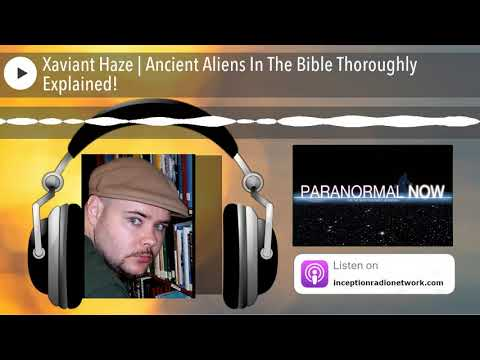 Xaviant Haze   Ancient Aliens In The Bible Thoroughly Explained!