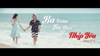 Ba Trăm Ba Mươi Ba Nhịp Yêu - Only C (Official Music Video)