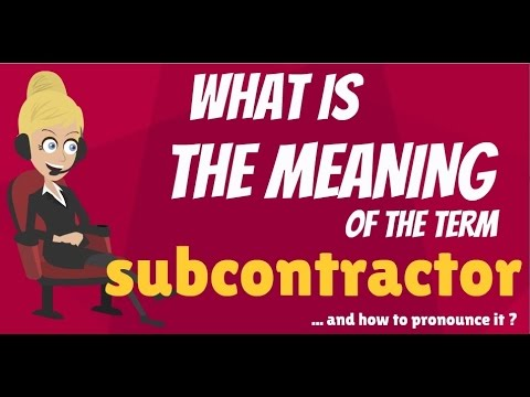 What is SUBCONTRACTOR? What does SUBCONTRACTOR mean? SUBCONTRACTOR meaning, definition & explanation