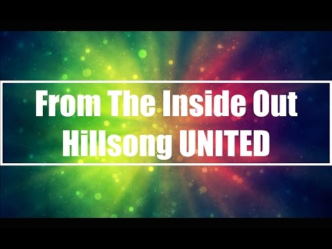From The Inside Out - Hillsong UNITED (Lyrics)