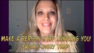 تجعل الشخص التوقف عن تجاهل لك! *يعمل في كل مرة* - قانون الجذب