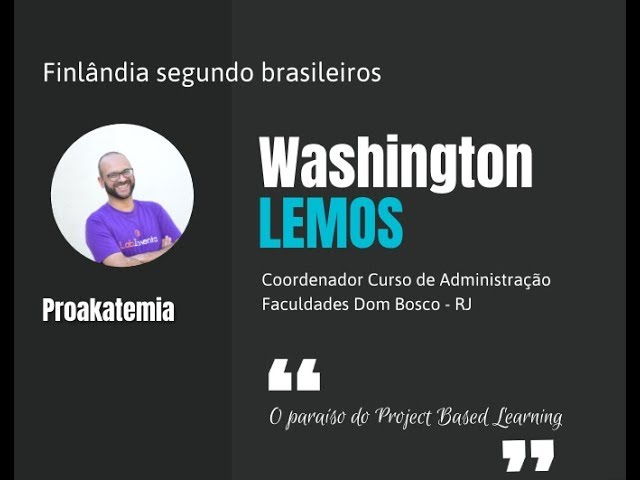 Washington Lemos (AEDB) - Proakatemia: o paraíso do Project Based Learning