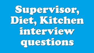 Supervisor, Diet, Kitchen interview questions