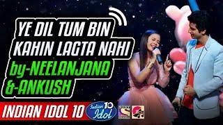 Ye Dil Tum Bin Kahin Lagta Nahi - Ankush - Neelanjana - Indian Idol 10 - 1 December 2018