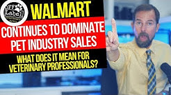 Walmart Continues to Rule the Pet Industry! What this means for Veterinary Professionals