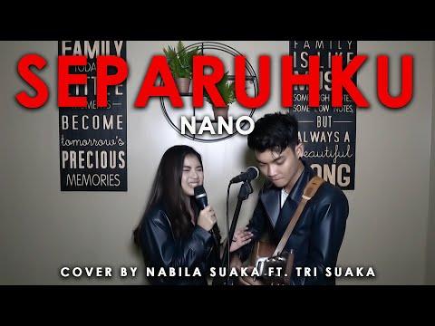 SEPARUHKU - NANO (LIRIK) COVER BY NABILA SUAKA FT. TRI SUAKA