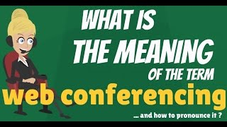 What is WEB CONFERENCING? What does WEB CONFERENCING mean? WEB CONFERENCING meaning