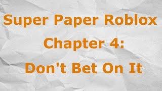 Super Paper Roblox Chapitre 4 - Ne pariez pas sur elle