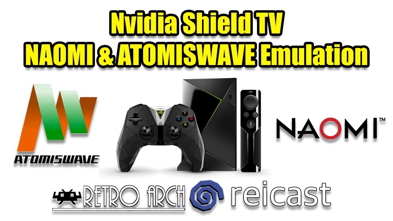 NAOMI & ATOMISWAVE On The Nvidia Shield Android TV