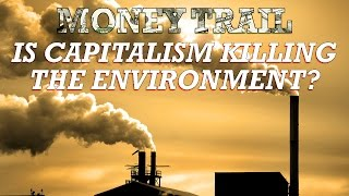 MONEY TRAIL: IS CAPITALISM KILLING THE ENVIRONMENT?  | Jesse Ventura Off The Grid - Ora TV