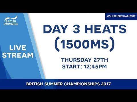 British Summer Champs 2017 – Day 3 Heats (1500m Free Session