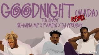 Download Lagu Tulenkey – Goodnight (Remix) Feat Fameye x Quamina Mp & DJ Vyrusky Terbaru