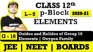 p - Block Elements || Oxides and Halides of Group 16 Elements || L - 5 || JEE || NEET || BOARDS